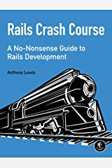Rails Crash Course: A No-Nonsense Guide to Rails Development Kindle Edition
