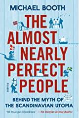 The Almost Nearly Perfect People: Behind the Myth of the Scandinavian Utopia Kindle Edition
