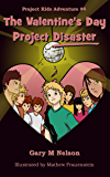 The Valentine's Day Project Disaster (Project Kids Adventures Book 4)