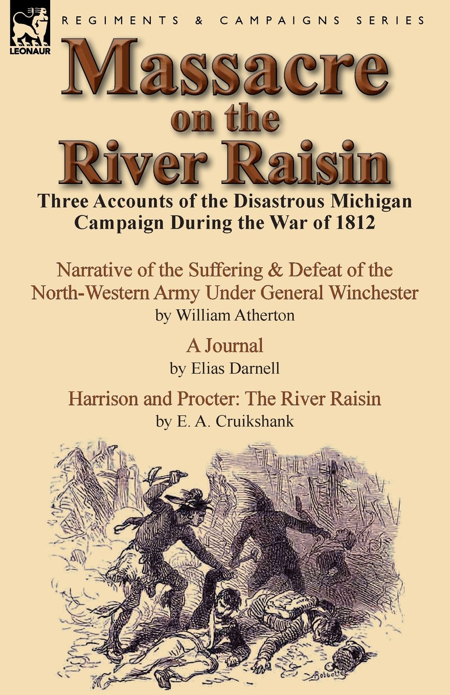 Massacre on the River Raisin: Three Accounts of the Disastrous Michigan Campaign During the War of 1812