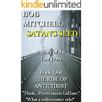 """Satan's Seed  The Rise of Antichrist: Book one of an end times supernatural thriller series """"Think - Peretti meets La Haye"""" """"...makes more sense than anything written even a decade ago."""""""