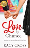 Love By Chance: Based on a Hallmark Channel original movie