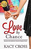 Love By Chance: Based on a Hallmark Channel original movie