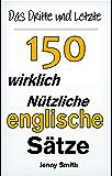 Das Dritte und Letzte 150 Wirklich Nützliche Englische Sätze (English Edition)