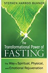 The Transformational Power of Fasting: The Way to Spiritual, Physical, and Emotional Rejuvenation Paperback