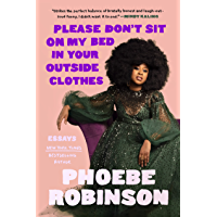 Please Don't Sit on My Bed in Your Outside Clothes: Essays (English Edition)