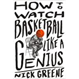 How to Watch Basketball Like a Genius
