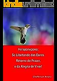 Ho'oponopono: Fugir das Dores Sentir prazer e alegria de viver (Portuguese Edition)