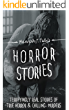 Horror Stories: Terrifyingly REAL Stories of true horror & Chilling- Murders (Ghost stories, Unexplained mysteries, Haunted locations, Haunted house, Book 1)