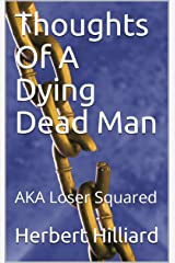 Thoughts Of A Dying Dead Man: AKA Loser Squared Kindle Edition