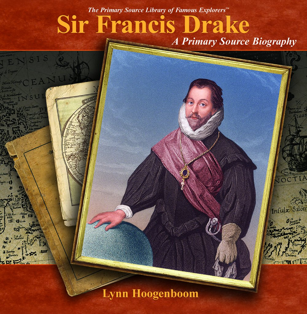 Download Sir Francis Drake: A Primary Source Portrait (Primary Source Library of Famous Explorers) pdf