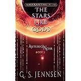 The Stars Like Gods: Asterion Noir Book 3 (Amaranthe 13)