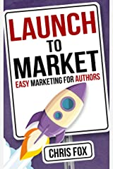 Launch to Market: Easy Marketing For Authors (Write Faster, Write Smarter Book 4) Kindle Edition