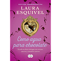 Como agua para chocolate (Como agua para chocolate 1): Novela en doce entregas con recetas, amores y remedios caseros (Spanish Edition)