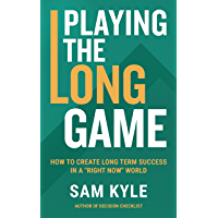 """Playing the Long Game: How to Create Long Term Success in a """"Right Now"""" World (English Edition)"""