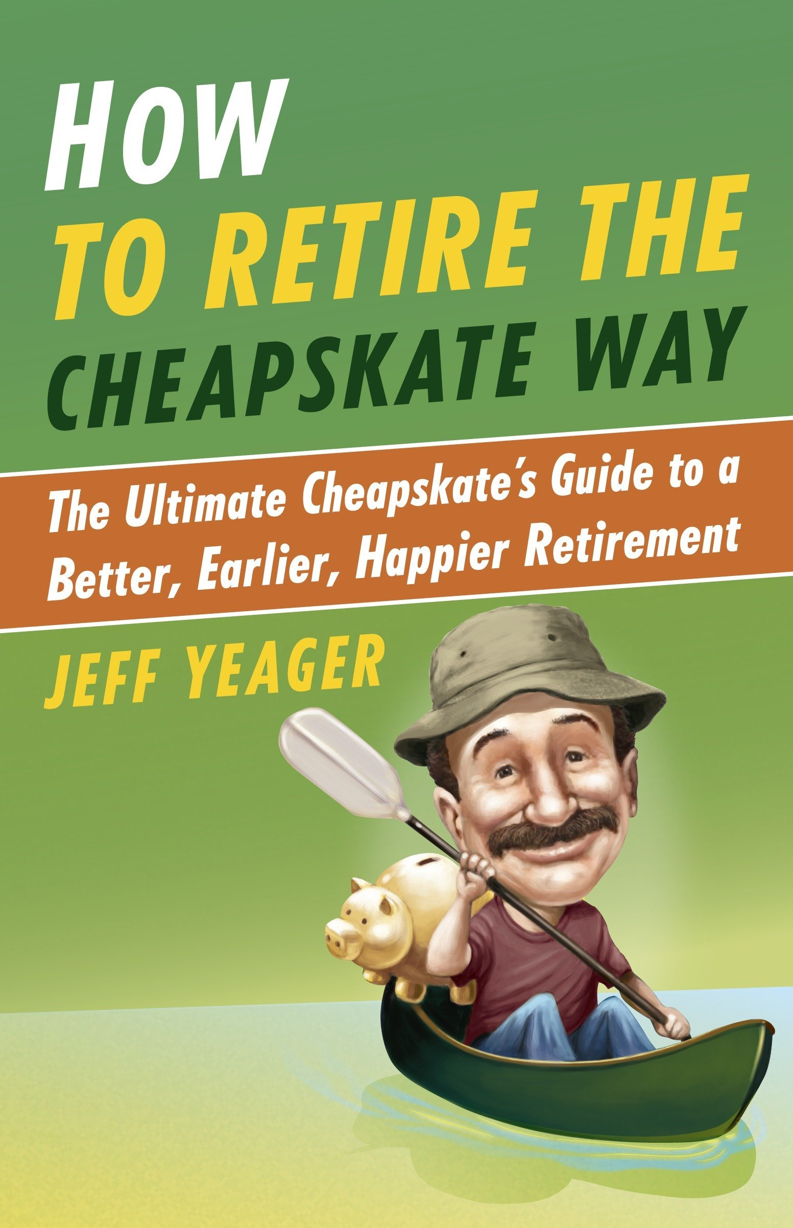 How to Retire the Cheapskate Way: The Ultimate Cheapskate's Guide to a  Better, Earlier, Happier Retirement: Jeff Yeager: 9780307956422:  Amazon.com: Books