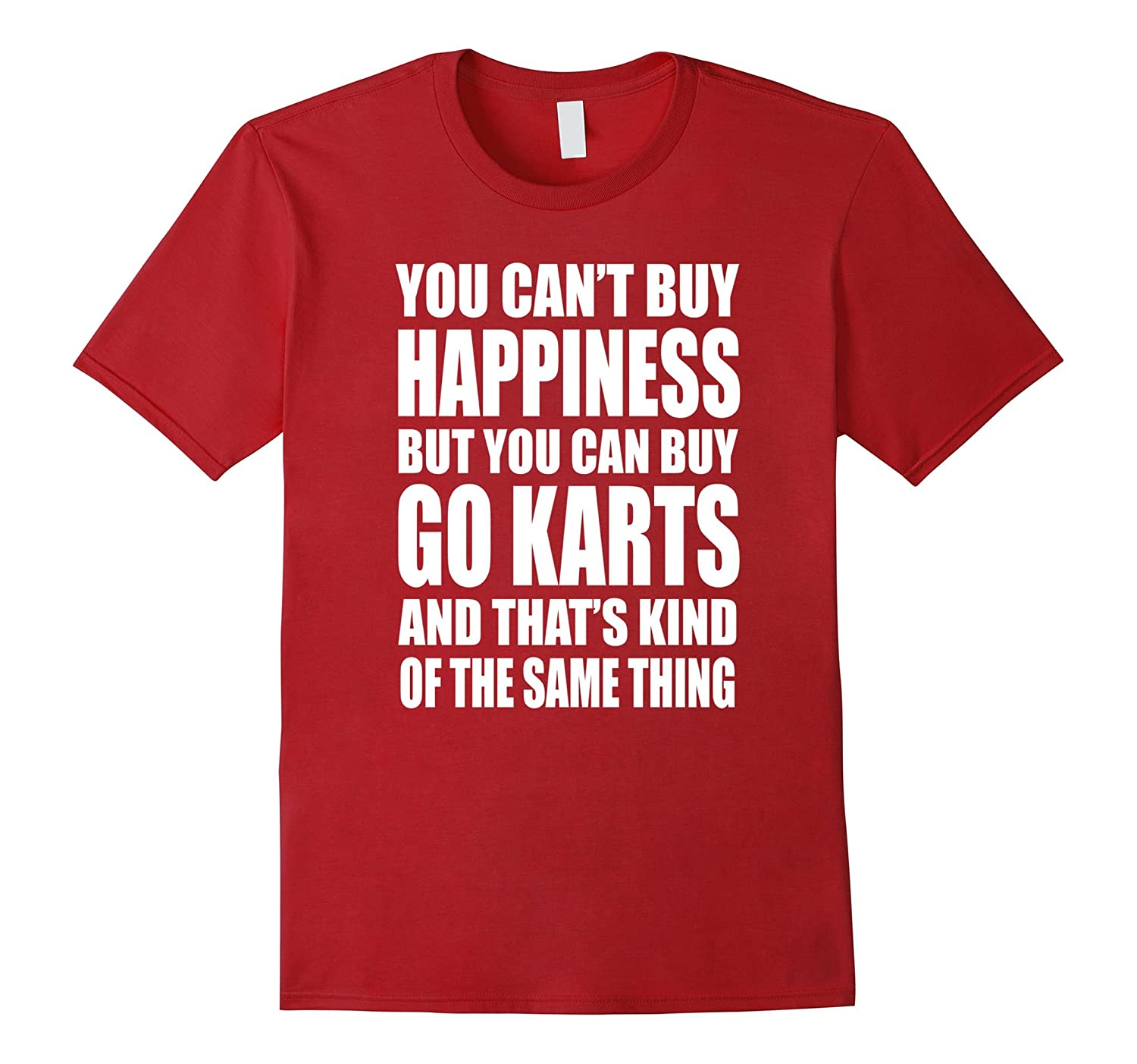 You cant buy happiness but you can buy go karts t shirt for Where can i buy shirts