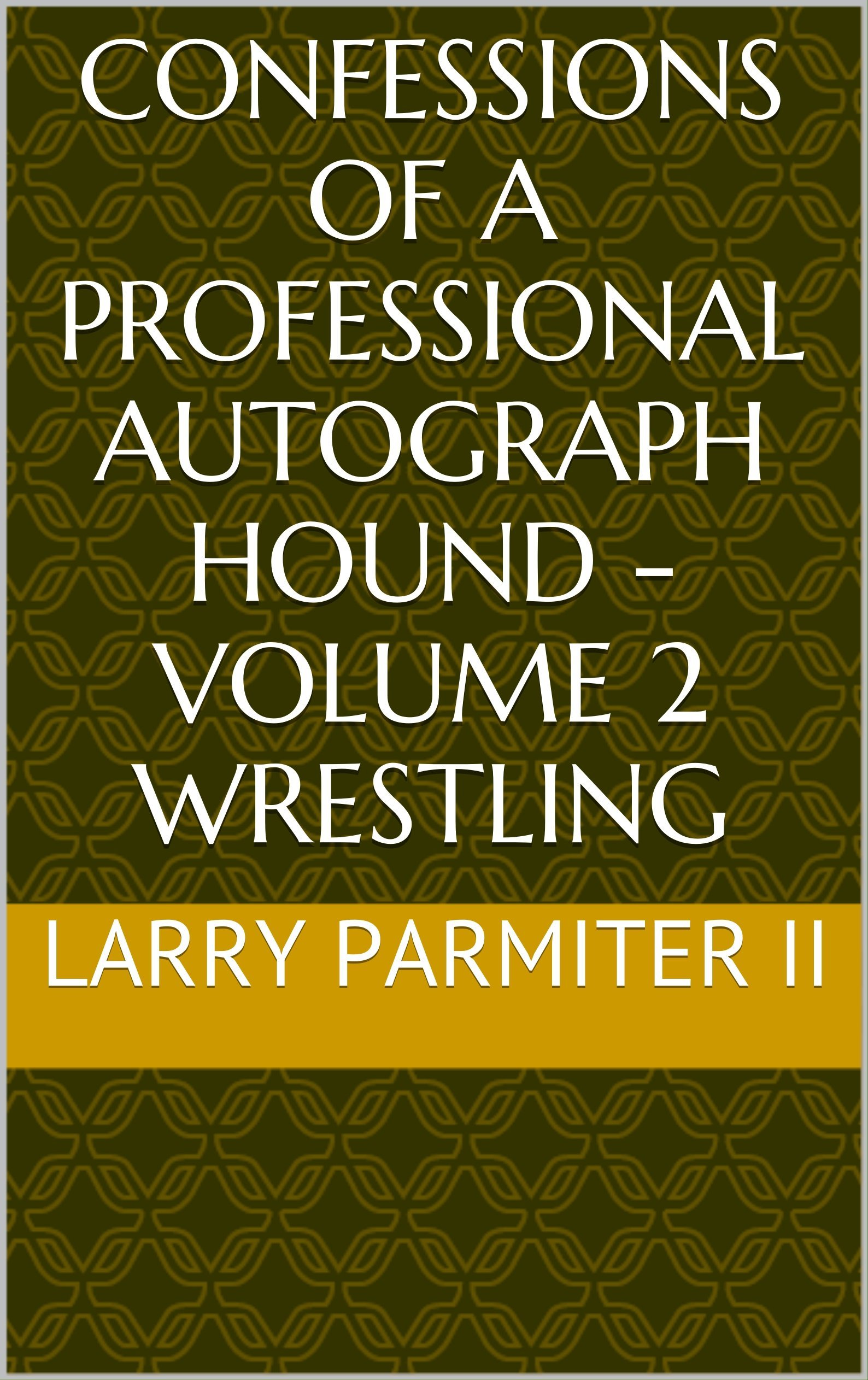 Confessions of a Professional Autograph Hound - Volume 2 Wrestling (English Edition)