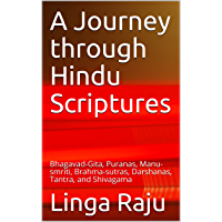 A Journey through Hindu Scriptures: Bhagavad-Gita, Puranas, Manu-smriti, Brahma-sutras, Darshanas, Tantra, and Shivagama (English Edition)