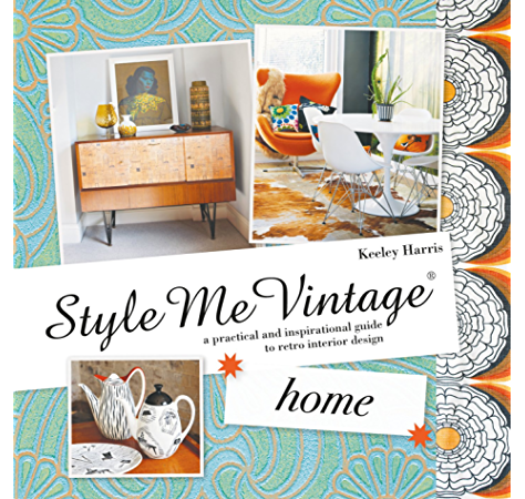 Style Me Vintage Home A Practical And Inspirational Guide To Retro Interior Design Kindle Edition By Harris Keeley Arts Photography Kindle Ebooks Amazon Com