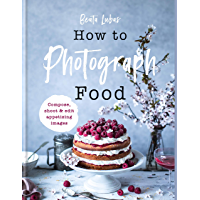 How to Photograph Food (English Edition)