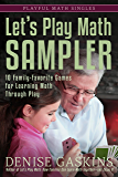 Let's Play Math Sampler: 10 Family-Favorite Games for Learning Math Through Play (Playful Math Singles Book 4)