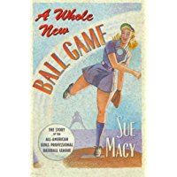 A Whole New Ball Game: The Story of the All-American Girls Professional Baseball League