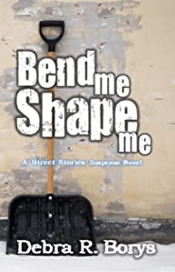 Bend Me Shape Me (Street Stories Suspense Novels Book 2)
