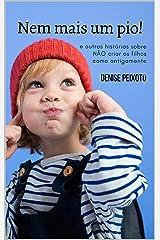 Nem Mais um Pio!: Coletânea de Crônicas Sobre a Maternidade (Portuguese Edition) Kindle Edition