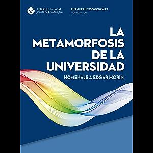 La metamormosis de la universidad, homenaje a Edgar Morin. (Spanish Edition)