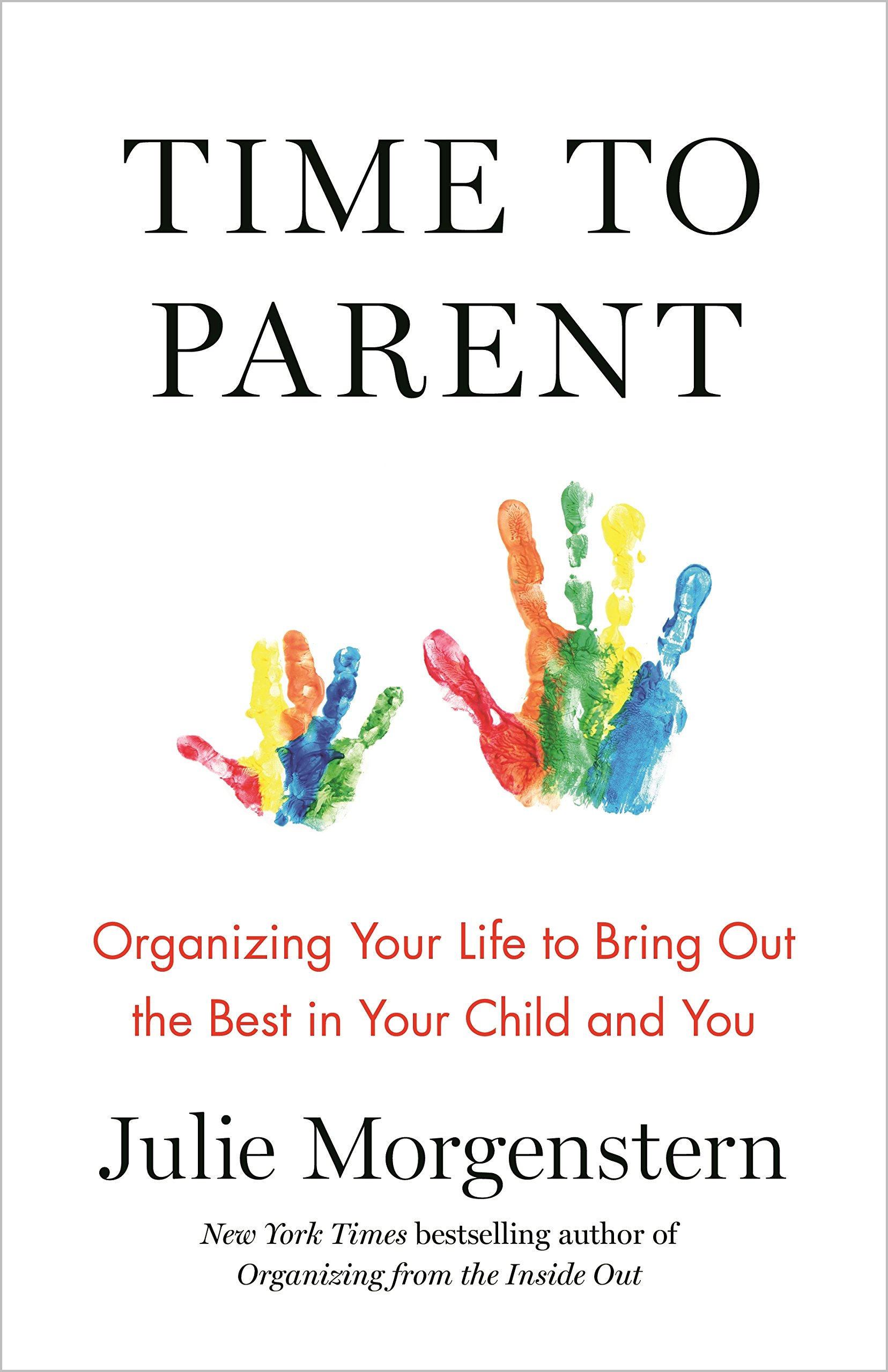 Time to Parent: Organizing Your Life to Bring Out the Best