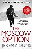 The Moscow Option (Paul Dark 3): Forget Bond. Forget Bourne. Discover Dark. (Paul Dark Spy Thriller)