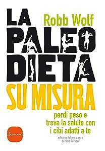 La paleo dieta su misura: Perdi peso e trova la salute con i cibi adatti a te (Italian Edition)