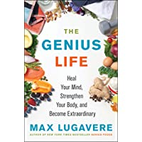 The Genius Life: Heal Your Mind, Strengthen Your Body, and Become Extraordinary...