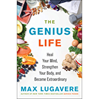 The Genius Life: Heal Your Mind, Strengthen Your Body, and Become Extraordinary (Genius Living Book 2) (English Edition)