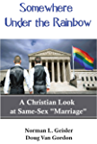 "Somewhere Under The Rainbow: A Christian Look at Same–Sex ""Marriage"""