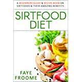 Sirtfood Diet: A Beginners Guide & Recipe Book on Sirtfoods & Their Amazing Benefits (Health Food, Diet, and Weight Loss Seri