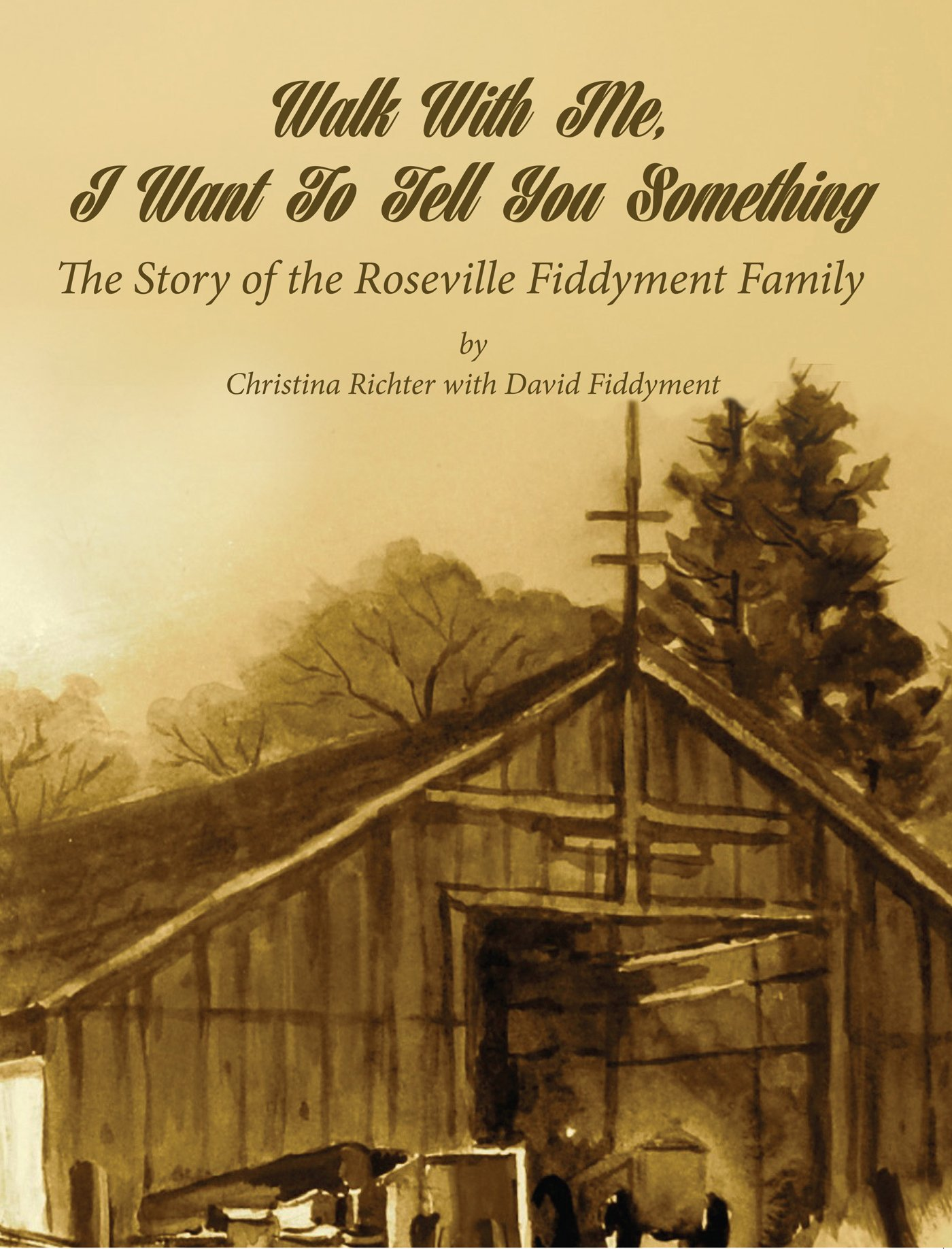 Walk with me, I want to tell you something - The Story of the Roseville Fiddyment Family pdf epub
