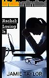 Rachel: Losing It