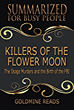 Summary: Killers of the Flower Moon - Summarized for Busy People: The Osage Murders and the Birth of the FBI: Based on the Book by David Grann