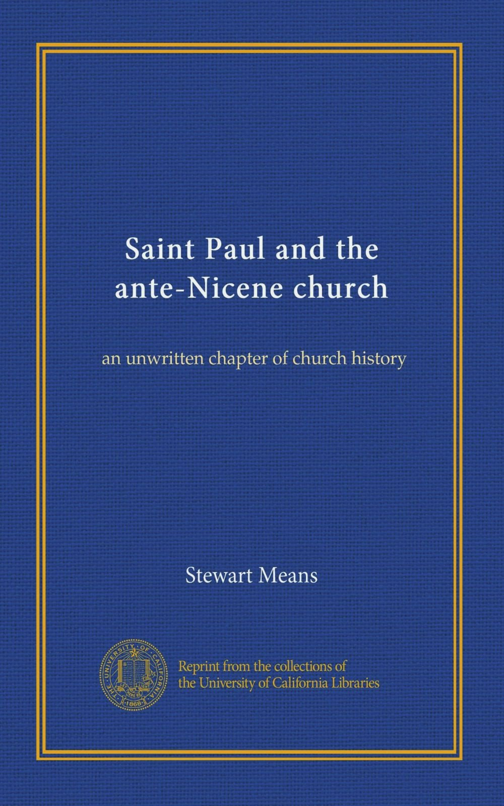 Read Online Saint Paul and the ante-Nicene church: an unwritten chapter of church history pdf