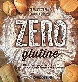 Zero glutine. Ricette e preparazioni per una cucina buona e sicura