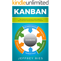 Kanban: The Complete Step-by-Step Guide to Agile Project Management with Kanban (Lean Guides for Scrum, Kanban, Sprint, DSDM XP & Crystal Book 3) (English Edition)
