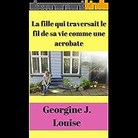 La fille qui traversait le fil de sa vie comme une acrobate (Roman Français)