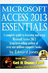 Microsoft Access 2013 Essentials: Get It Done FAST! Kindle Edition