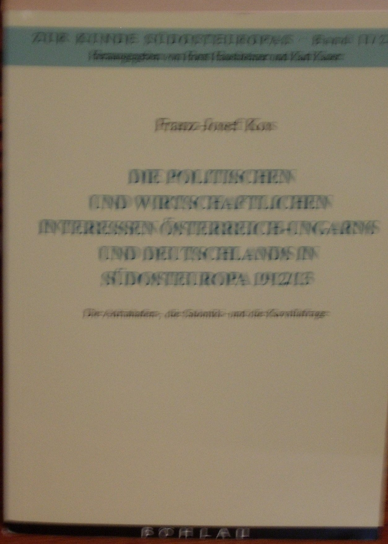 Die Politischen Und Wirtschaftlichen Interessen Österreich  Ungarns Und Deutschlands In Südosteuropa 1912 13. Die Adriahafen  Die Saloniki  Und Die Kavallafrage  Zur Kunde Südosteuropas