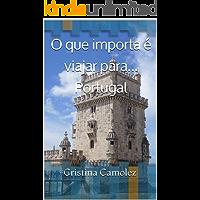 O que importa é viajar para... Portugal (O que importa é viajar! Livro 1)