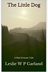 The Little Dog: A story of good and evil, and retribution. (The Red Grouse Tales) Kindle Edition