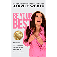 Be Your Best: A Millenial Woman's Guide to Love, Health & Success in the 21st Century