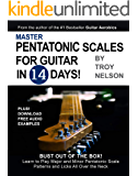 Master Pentatonic Scales For Guitar in 14 Days: Bust out of the Box! Learn to Play Major and Minor Pentatonic Scale  Patterns and Licks All Over the Neck (Play Guitar in 14 Days Book 2)